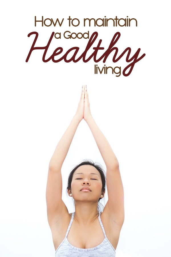 How to Maintain a Good Healthy Living