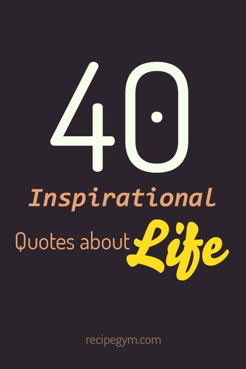 40 Inspirational Quotes about Life