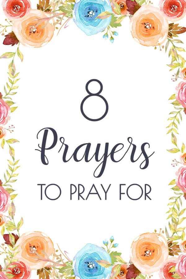 8 Powerful Prayers You Should be Praying