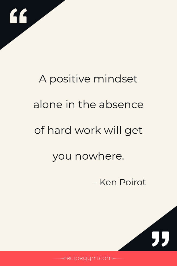 A positive mindset alone in the absence of hard work will get you nowhere