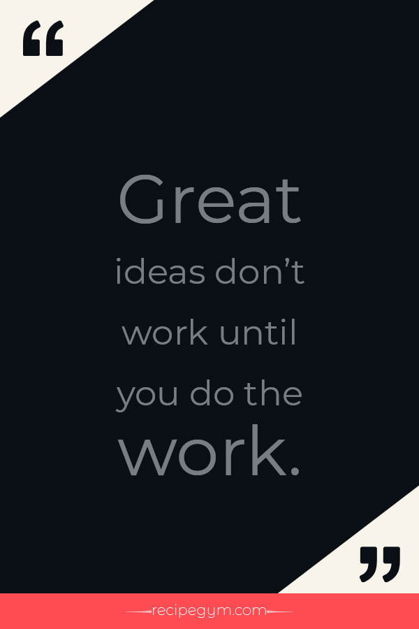 Great ideas dont work until you do the work