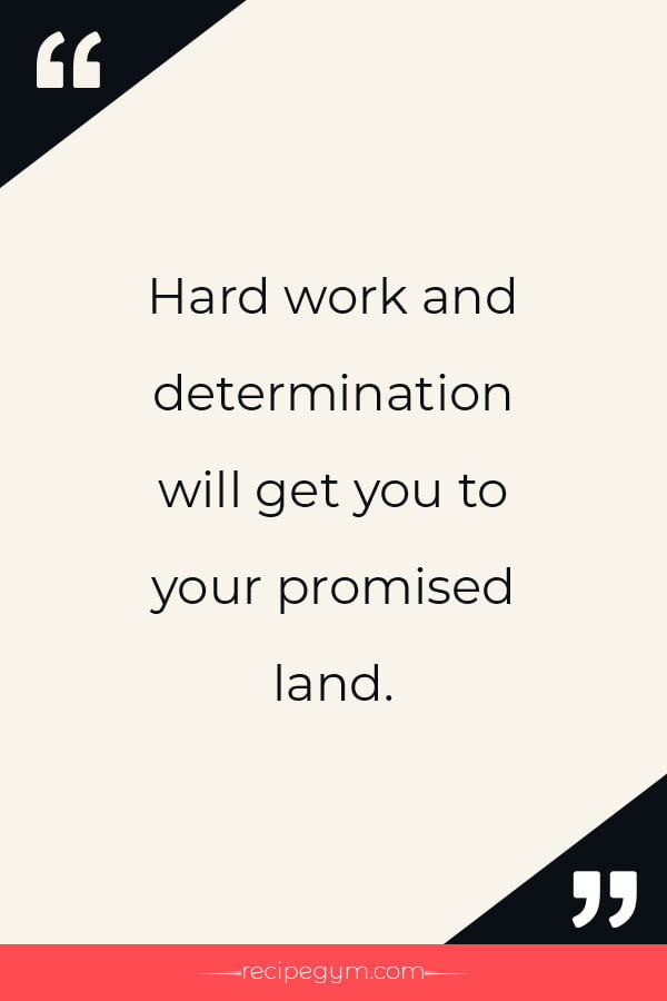 Hard work and determination will get you to your promised land