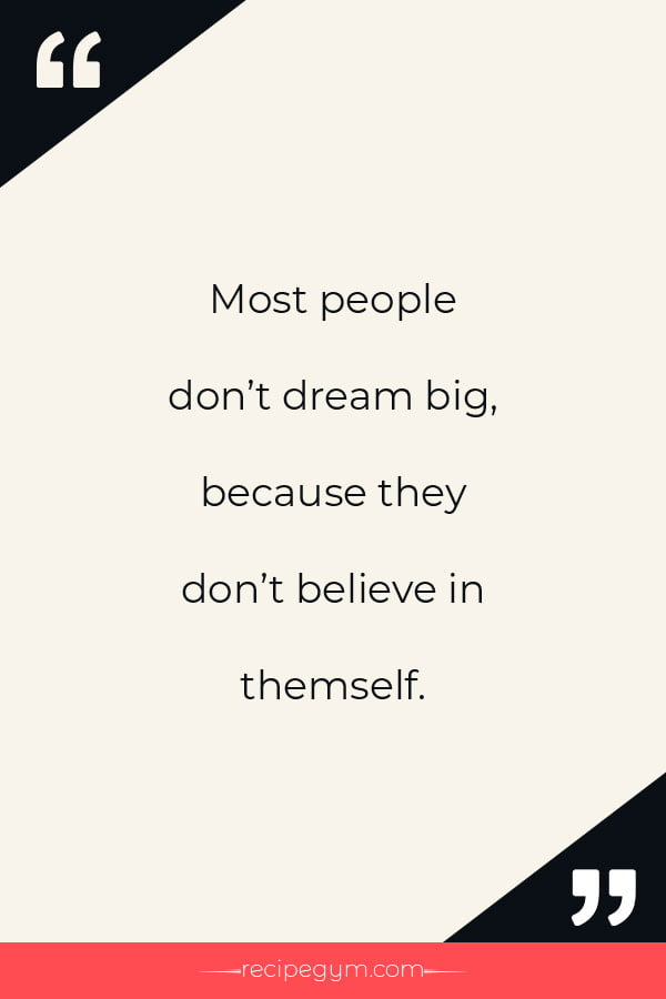 Most people don't dream big because they don't believe in themself