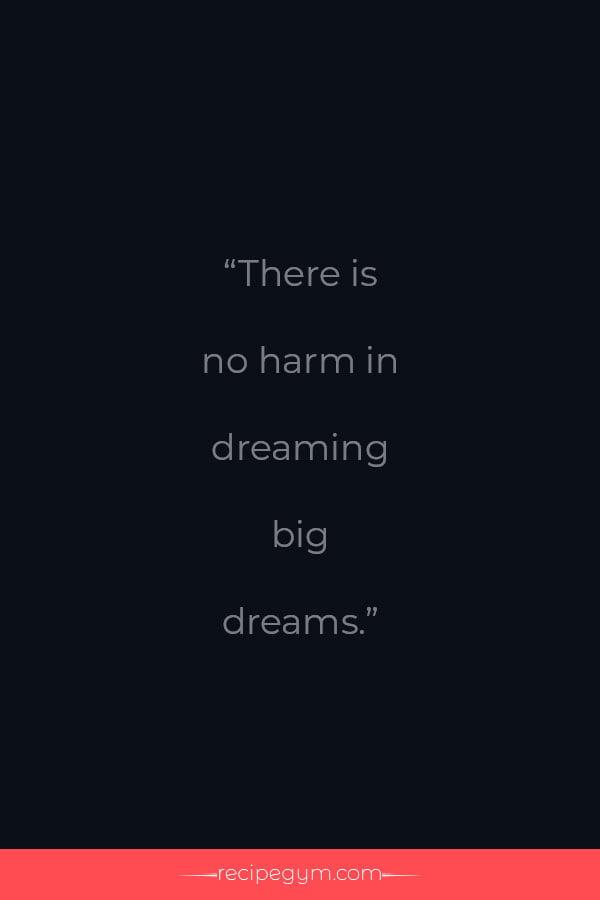No harm in dreaming big dreams