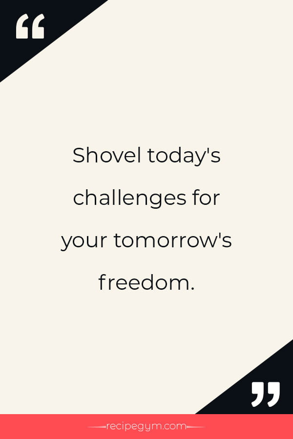 Shovel todays challenges for your tomorrows freedom