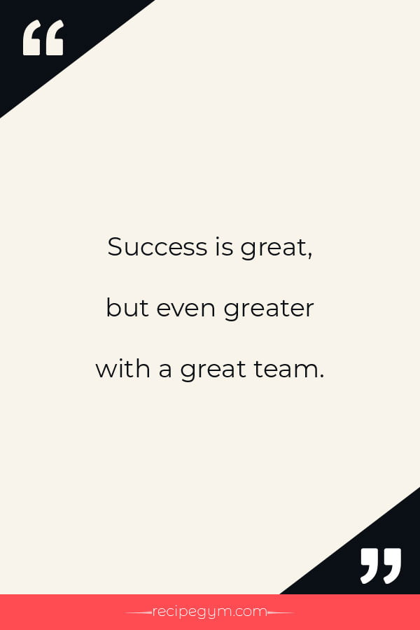 Success is great but even greater with a great team