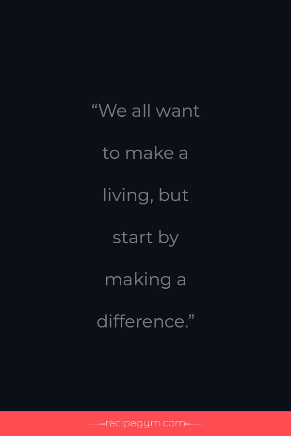 To make a living start by making a difference