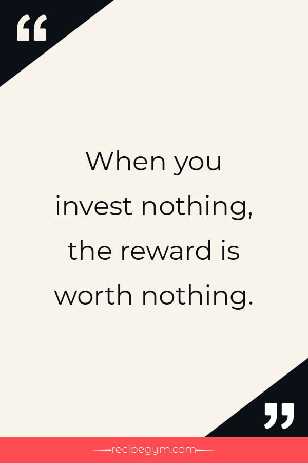 When you invest nothing the reward is worth nothing