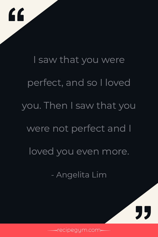 I saw that you were perfect and so i loved you