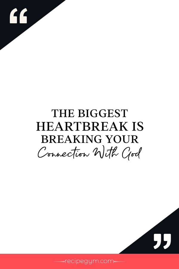 The biggest heartbreak is breaking your connection with God