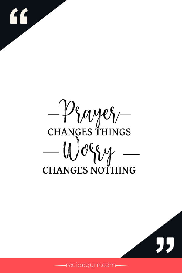 Prayer changes things worry changes nothing