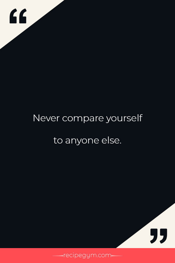 Never compare yourself to anyone else