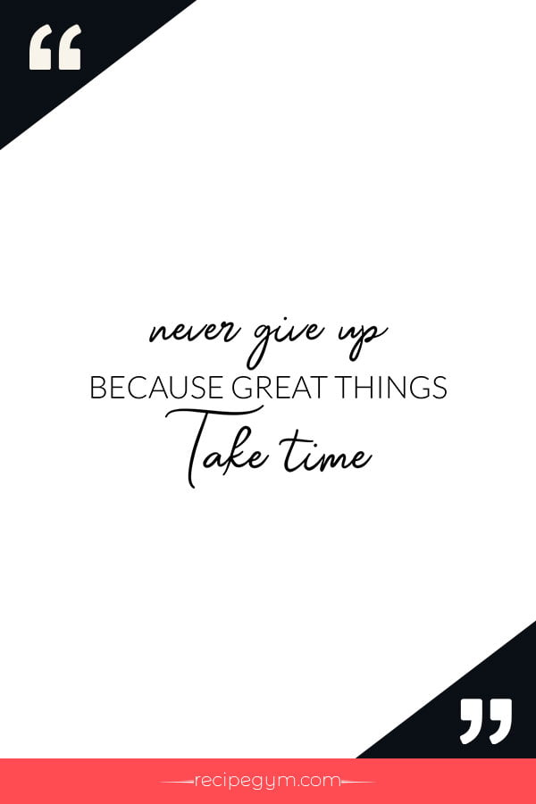 Never give up because great things take time