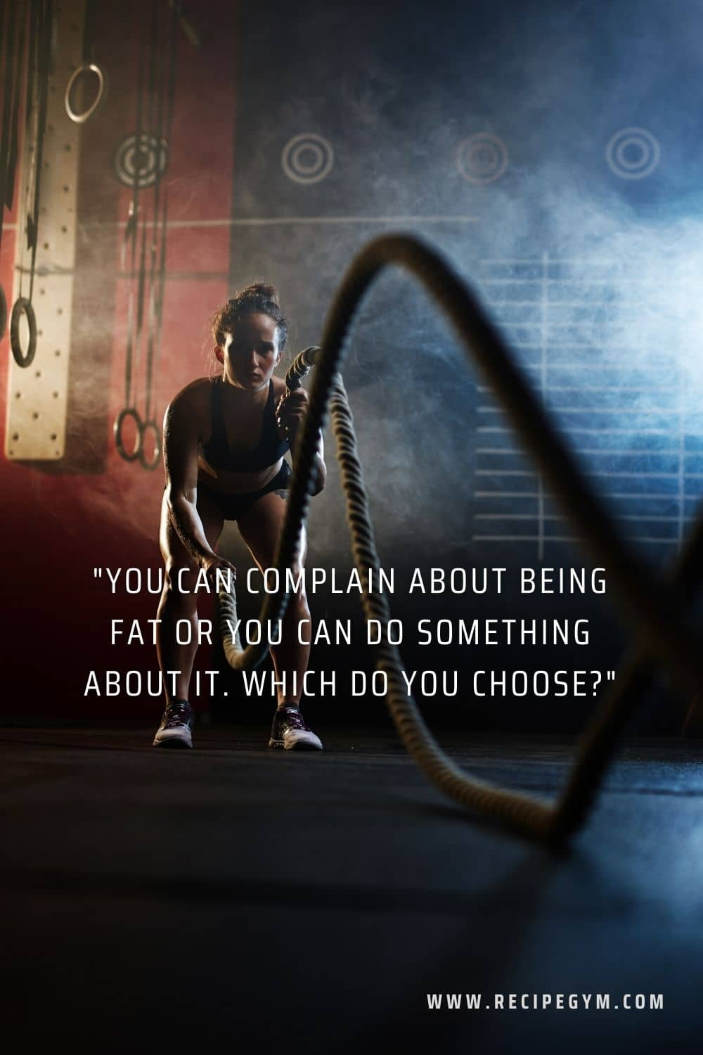 You can complain about being fat or you can do something about it. Which do you choose