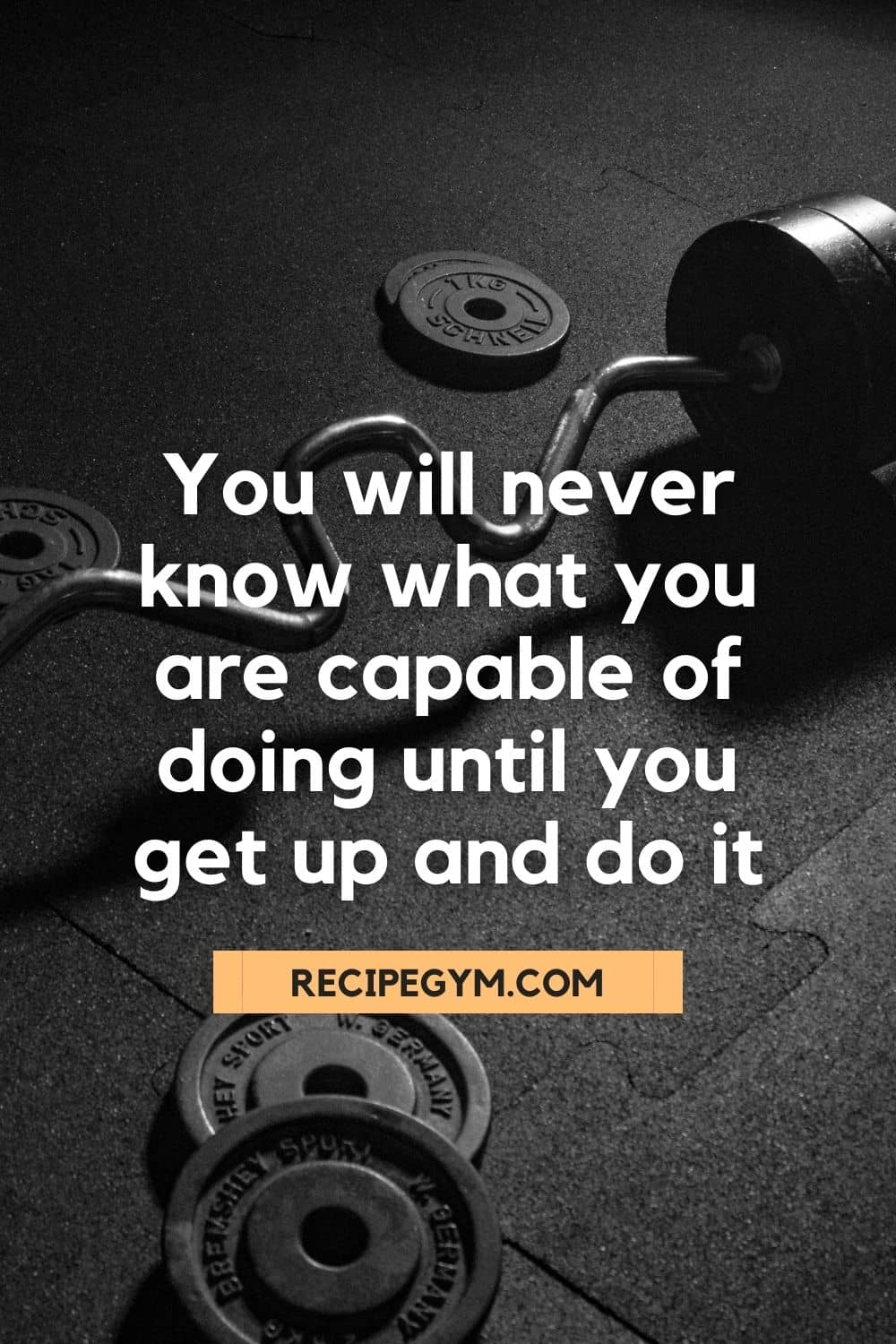 You will never know what you are capable of doing until you get up and do it