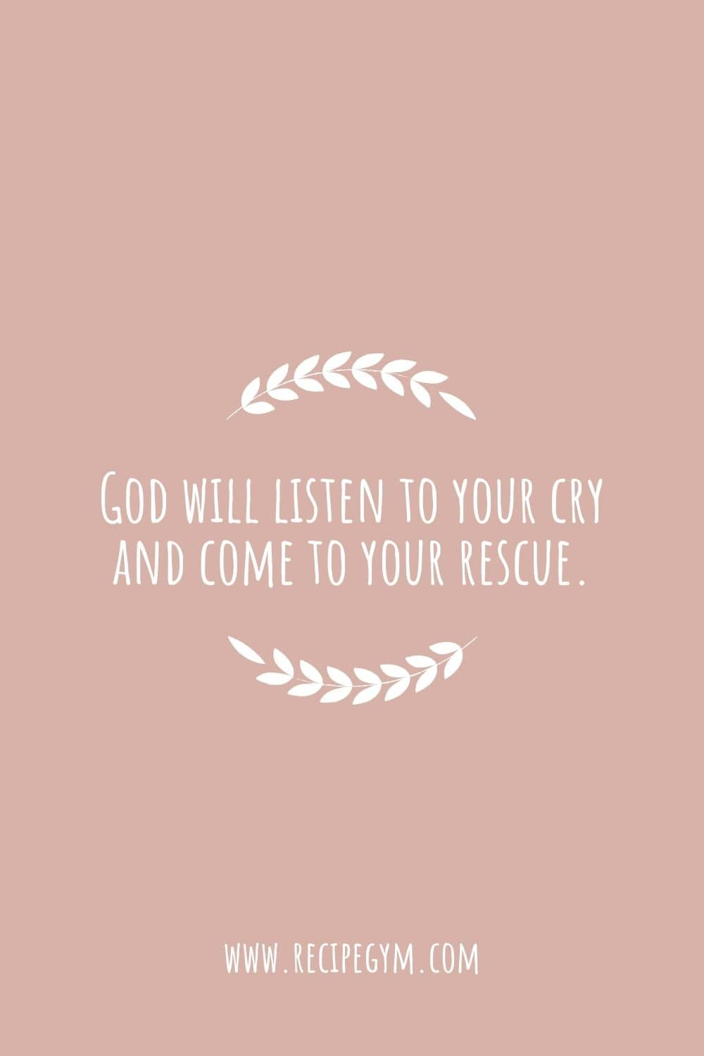 God will listen to your cry